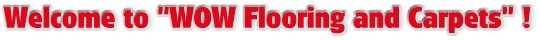 Welcome to WOW Flooring and Carpets!