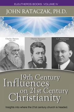 19th CENTURY INFLUENCES ON 21ST CENTURY CHRISTIANS