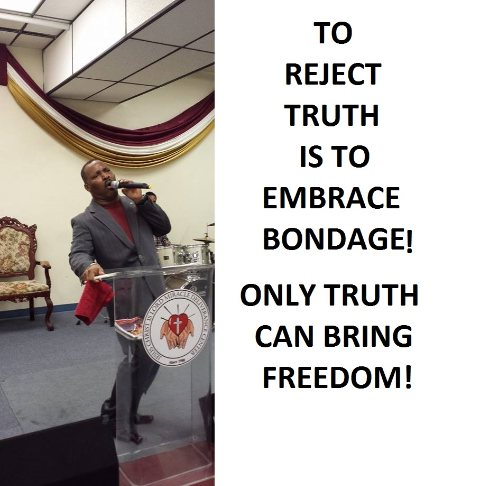 TO REJECT TRUTH IS TO EMBRACE BONDAGE!  11/12/14