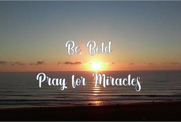 Be Bold Pray For Miracles - A Course on Miracles