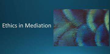 Ethics in Mediation - December 2020