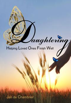 Daughtering: Helping Loved Ones Finish Well